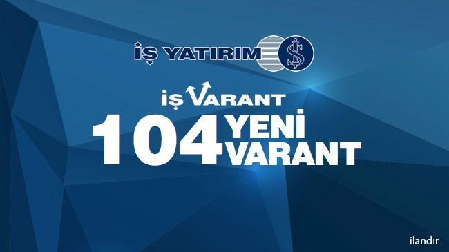 İş Yatırım'dan 104 Yeni Varant!